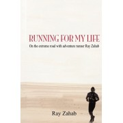 Running for My Life: On the Extreme Road with Adventure Runner Ray Zahab, Paperback/Ray Zahab
