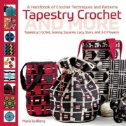 Tapestry Crochet and More: A Handbook of Crochet Techniques and Patterns, Hardcover