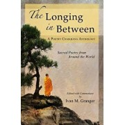 The Longing in Between: - Sacred Poetry from Around the World (a Poetry Chaikhana Anthology), Paperback/Ivan M. Granger