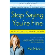 Stop Saying You're Fine: The No-BS Guide to Getting What You Want, Paperback
