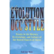 The Evolution of a Ucc Style: History, Ecclesiology, and Culture of the United Church of Christ, Paperback