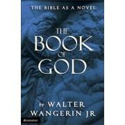 The Book of God: The Bible as a Novel, Paperback/Walter Wangerin Jr