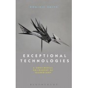 Exceptional Technologies: A Continental Philosophy of Technology