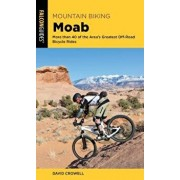 Mountain Biking Moab Pocket Guide: More Than 40 of the Area's Greatest Off-Road Bicycle Rides, Paperback/David Crowell