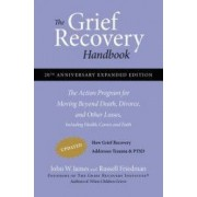 The Grief Recovery Handbook The Action Program for Moving Beyond Death Divorce and Other Losses Including Health Career and Faith