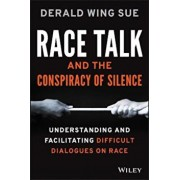 Race Talk and the Conspiracy of Silence: Understanding and Facilitating Difficult Dialogues on Race, Paperback/Derald Wing Sue