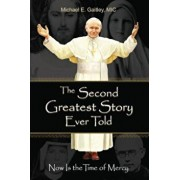 The Second Greatest Story Ever Told: Now Is the Time of Mercy, Paperback/Gaitley E. Michael