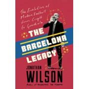 Barcelona Legacy - Guardiola, Mourinho and the Fight For Football's Soul (Wilson Jonathan)(Paperback / softback) (9781911600725)
