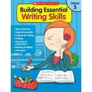 Building Essential Writing Skills: Grade 5, Paperback/Scholastic Teaching Resources