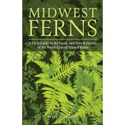 Midwest Ferns: A Field Guide to the Ferns and Fern Relatives of the North Central United States, Paperback/Steve W. Chadde