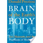 Brain of the Earth's Body - Art, Museums, and the Phantasms of Modernity (Preziosi Donald)(Paperback) (9780816633586)