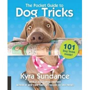 The Pocket Guide to Dog Tricks: 101 Activities to Engage, Challenge, and Bond with Your Dog, Paperback/Kyra Sundance