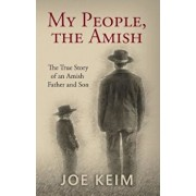 My People, the Amish: The True Story of an Amish Father and Son, Paperback/Joe Keim