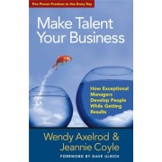 Make Talent Your Business: How Exceptional Managers Develop People While Getting Results, Paperback
