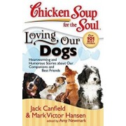 Chicken Soup for the Soul: Loving Our Dogs: Heartwarming and Humorous Stories about Our Companions and Best Friends, Paperback/Jack Canfield