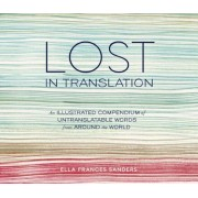 Lost in Translation: An Illustrated Compendium of Untranslatable Words from Around the World, Hardcover