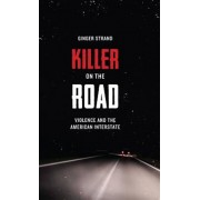 Killer on the Road: Violence and the American Interstate, Paperback/Ginger Strand