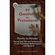 95 Questions for Protestants: Points to Ponder During the 500 Year Anniversary of the Protestant Reformation...and Beyond, Paperback/Dr Roger Salstrom