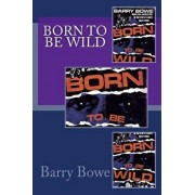 Born to Be Wild, Paperback/Barry Bowe