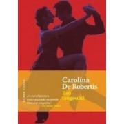 Zeii tangoului - Carolina De Robertis