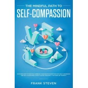 The Mindful Path to Self-Compassion: Discover How to Positively Embrace Your Negative Emotions with Self-Awareness and Self-Acceptance, Even if You're, Paperback/Steven Frank