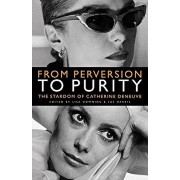 From Perversion to Purity: The Stardom of Catherine Deneuve, Paperback/Lisa Downing