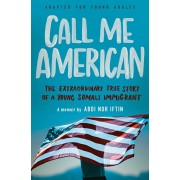 Call Me American (Adapted for Young Adults): The Extraordinary True Story of a Young Somali Immigrant, Hardcover/Abdi Nor Iftin