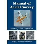 Manual of Aerial Survey. Primary Data Acquisition, Paperback/Ron Graham
