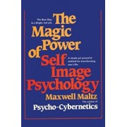 The Magic Power of Self-Image Psychology, Paperback/Maxwell Maltz