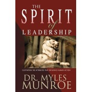 The Spirit of Leadership: Cultivating the Attributes That Influence Human Action, Paperback