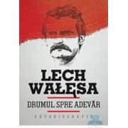 Drumul spre adevar. Autobiografie - Lech Walesa