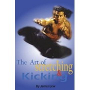 The Art of Stretching and Kicking, Paperback/James Lew