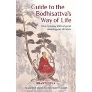 Guide to the Bodhisattva's Way of Life: How to Enjoy a Life of Great Meaning and Altruism, Paperback/Buddhist Master Shantideva