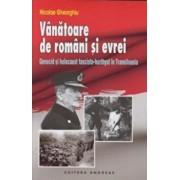 Vanatoare de romani si evrei - Genocid si holocaust fascisto-horthyst in Transilvania/Nicolae Gheorghiu
