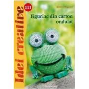 Idei Creative 111 - Figurine Din Carton Ondult - Andrea Wegener