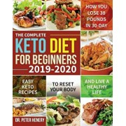 The Complete Keto Diet for Beginners 2019-2020: Easy Keto Recipes to Reset Your Body and Live a Healthy Life (How You Lose 38 Pounds in 30-Day), Paperback/Henery