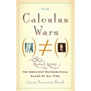 The Calculus Wars: Newton, Leibniz, and the Greatest Mathematical Clash of All Time, Paperback/Jason Socrates Bardi