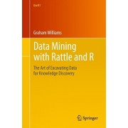 Data Mining with Rattle and R. The Art of Excavating Data for Knowledge Discovery, Paperback/Graham Williams