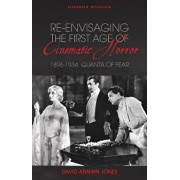 Re-Envisaging the First Age of Cinematic Horror, 1896-1934: Quanta of Fear, Paperback/David Annwn Jones