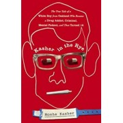 Kasher in the Rye: The True Tale of a White Boy from Oakland Who Became a Drug Addict, Criminal, Mental Patient, and Then Turned 16, Hardcover/Moshe Kasher