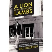 A Lion Where There Were Lambs: The Quest for Truth, Justice, and the Rule of Law in the Pacific Northwest, Paperback/Bill Erxleben