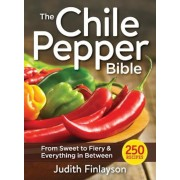 The Chile Pepper Bible: From Sweet to Fiery and Everything in Between, Paperback