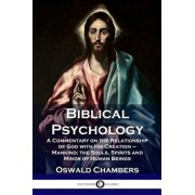 Biblical Psychology: A Commentary on the Relationship of God with His Creation - Mankind; The Souls, Spirits and Minds of Human Beings, Paperback/Oswald Chambers
