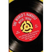 The World's Hardest Music Trivia: Rock N Roll History, Fun Facts and Behind the Scenes Stories about the Groups and Songs You Thought You Knew, Paperback/John Grantham