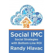Social IMC: Social Strategies with Bottom-Line Roi, Paperback
