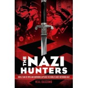 The Nazi Hunters: How a Team of Spies and Survivors Captured the World's Most Notorious Nazi, Hardcover