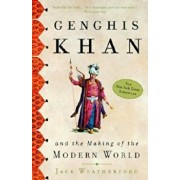 Genghis Khan and the Making of the Modern World, Paperback/Jack Weatherford