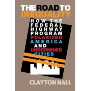 The Road to Inequality: How the Federal Highway Program Polarized America and Undermined Cities, Paperback
