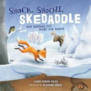 Snack, Snooze, Skedaddle: How Animals Get Ready for Winter/Laura Purdie Salas