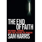 The End of Faith: Religion, Terror, and the Future of Reason, Hardcover/Sam Harris